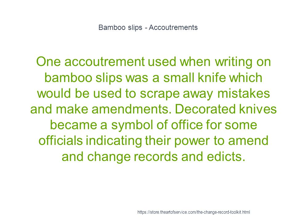 Bamboo slips - Accoutrements 1 One accoutrement used when writing on bamboo slips was a small knife which would be used to scrape away mistakes and make amendments.