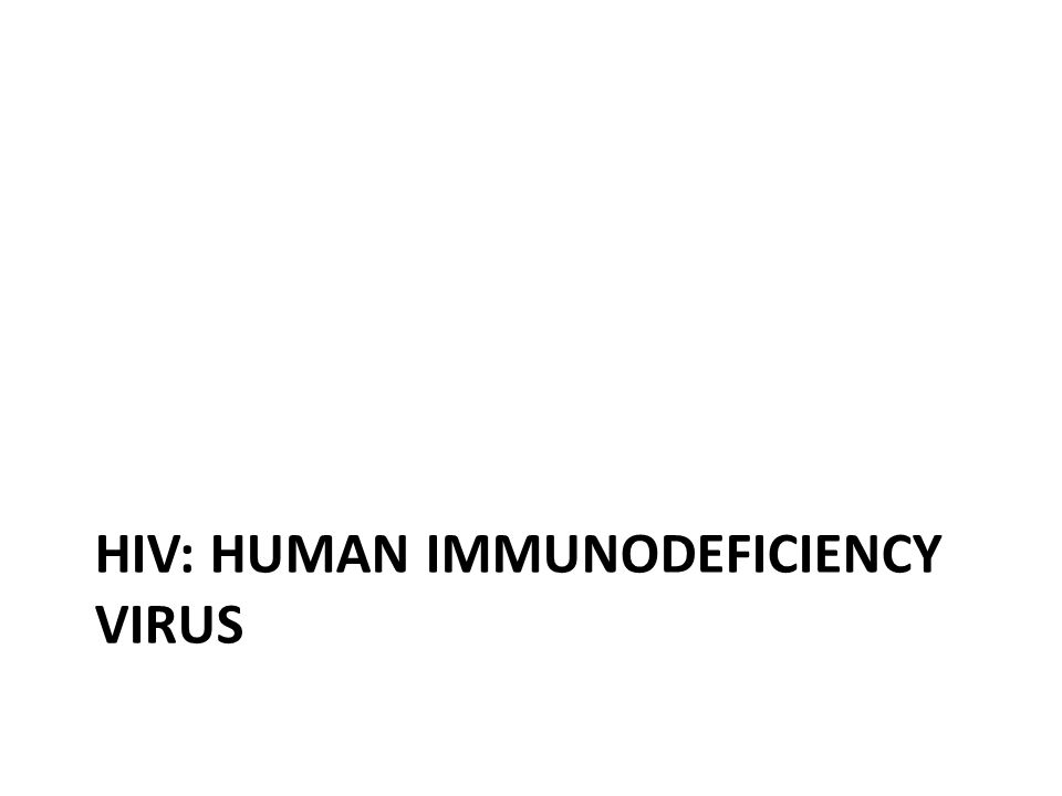HIV: HUMAN IMMUNODEFICIENCY VIRUS