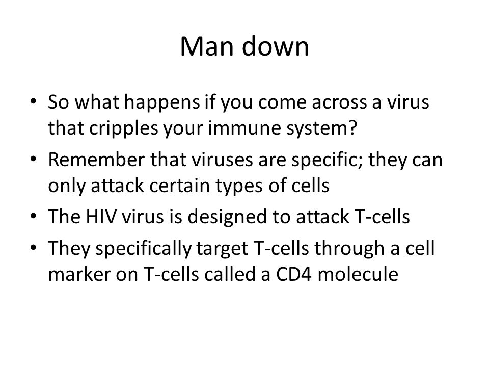 Man down So what happens if you come across a virus that cripples your immune system.