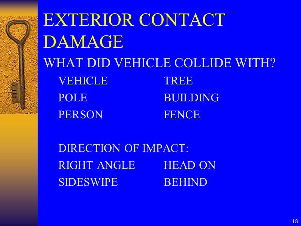 18 EXTERIOR CONTACT DAMAGE WHAT DID VEHICLE COLLIDE WITH.