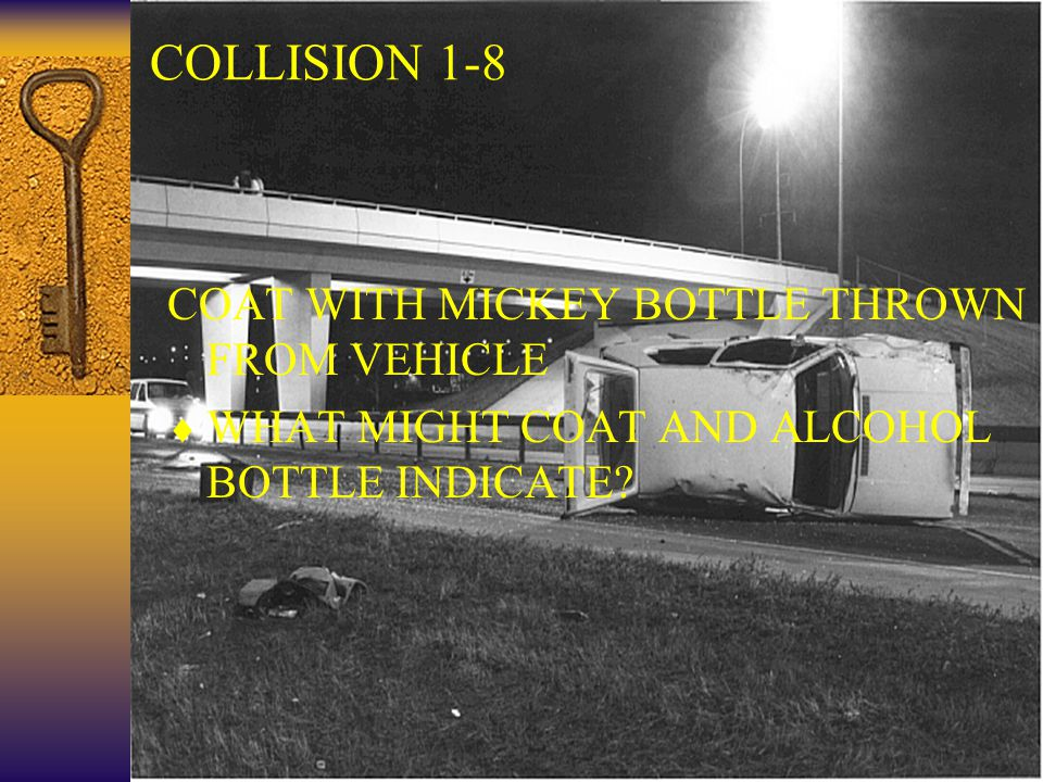 27 COLLISION 1-8 COAT WITH MICKEY BOTTLE THROWN FROM VEHICLE  WHAT MIGHT COAT AND ALCOHOL BOTTLE INDICATE