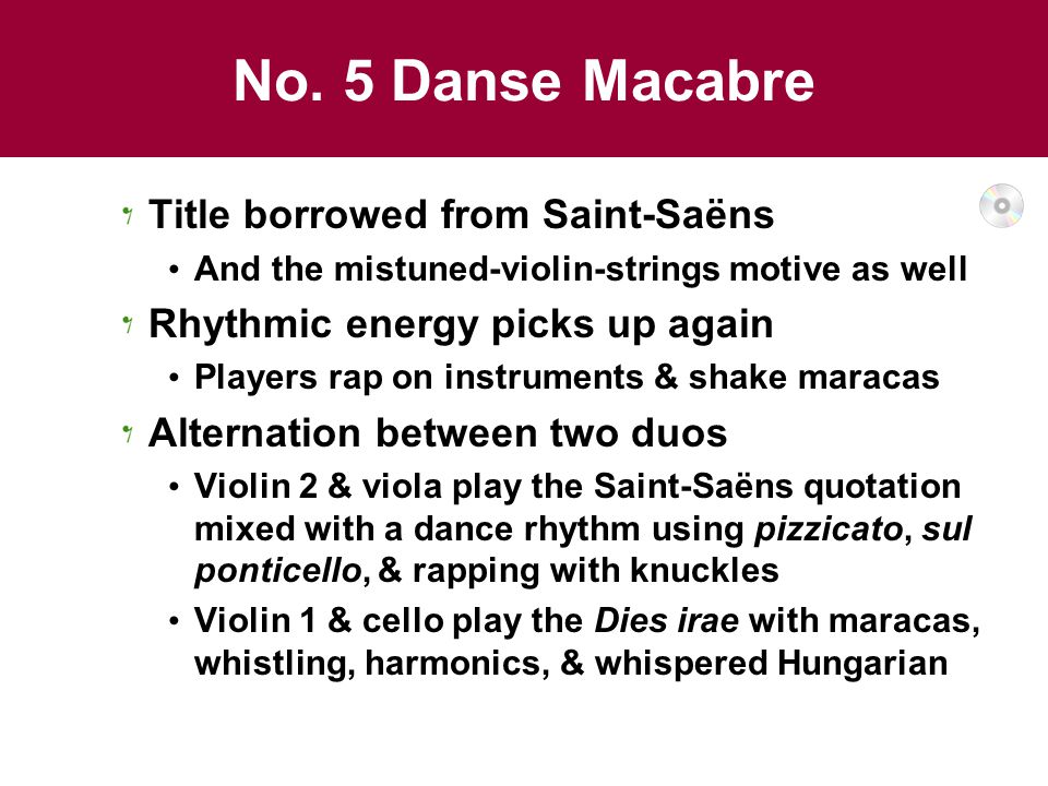 No. 5 Danse Macabre Title borrowed from Saint-Saëns And the mistuned-violin-strings motive as well Rhythmic energy picks up again Players rap on instr