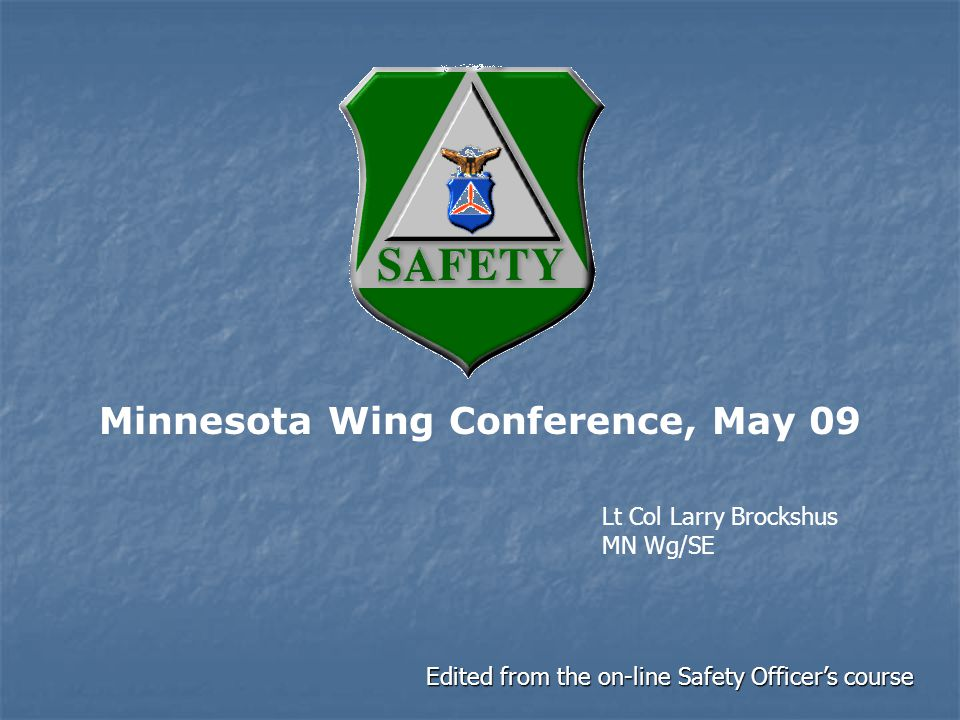 Minnesota Wing Conference, May 09 Edited from the on-line Safety Officer's course Lt Col Larry Brockshus MN Wg/SE