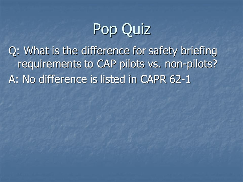 Pop Quiz Q: What is the difference for safety briefing requirements to CAP pilots vs.