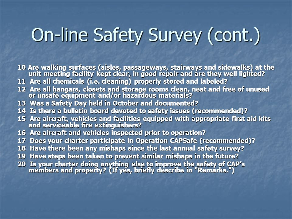 On-line Safety Survey (cont.) 10 Are walking surfaces (aisles, passageways, stairways and sidewalks) at the unit meeting facility kept clear, in good repair and are they well lighted.