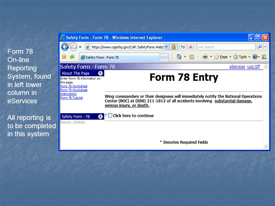 Form 78 On-line Reporting System, found in left lower column in eServices All reporting is to be completed in this system