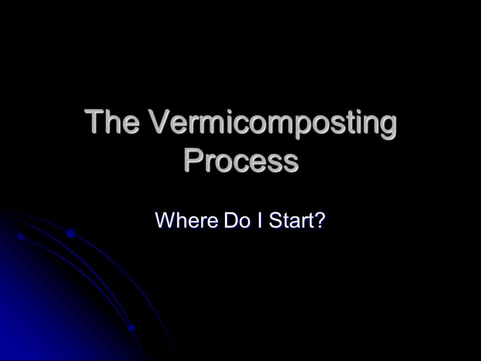 The Vermicomposting Process Where Do I Start?