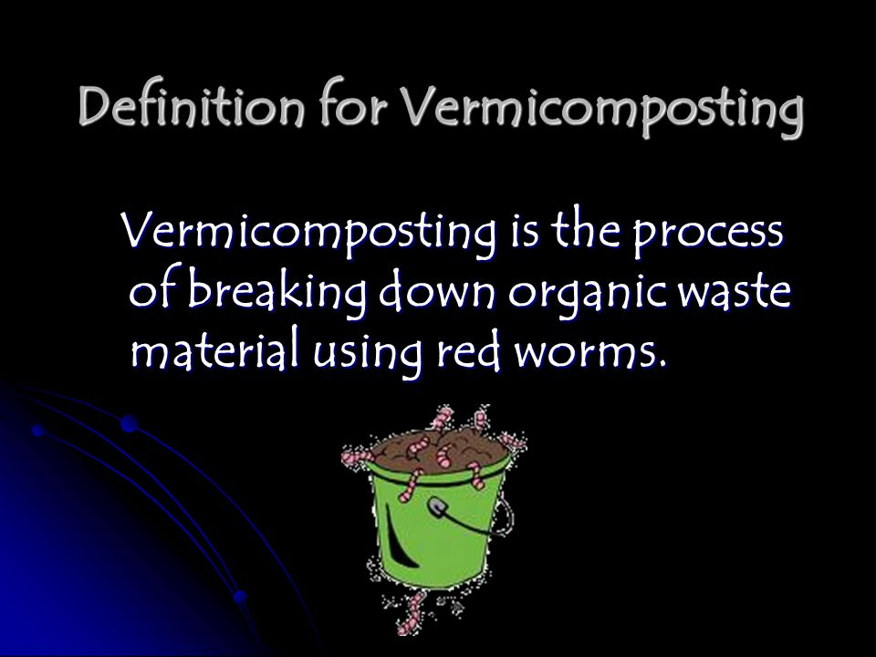Why Would I Want to Vermicompost.Why Would I Want to Vermicompost.