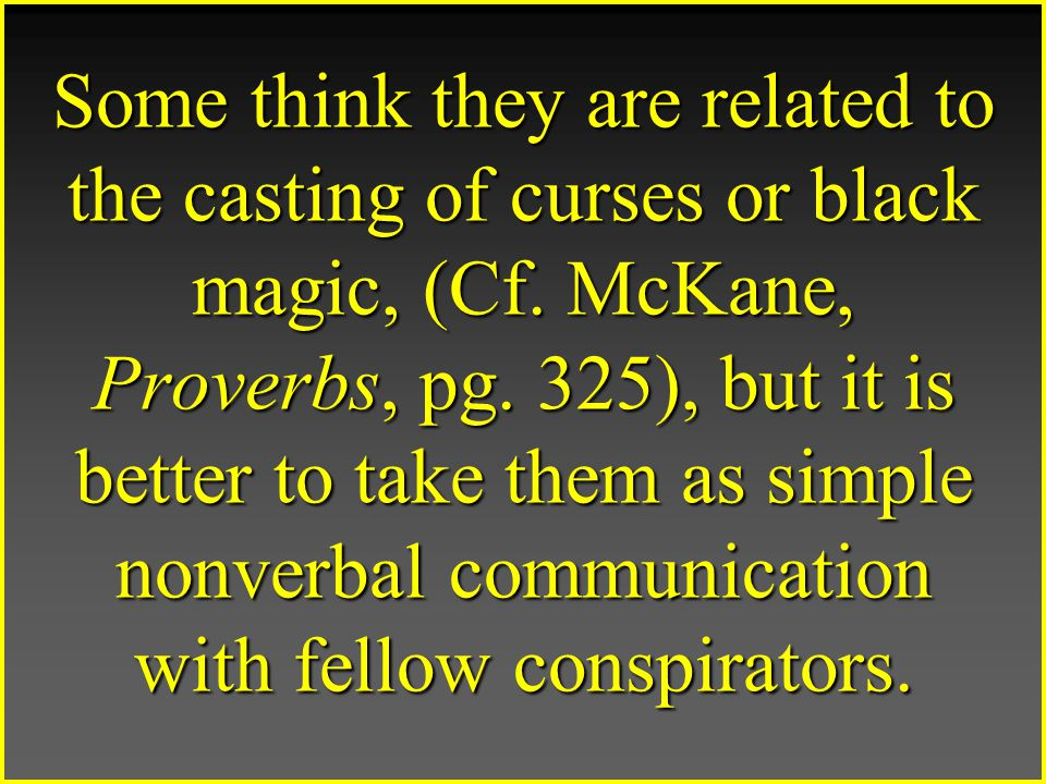 Some think they are related to the casting of curses or black magic, (Cf.