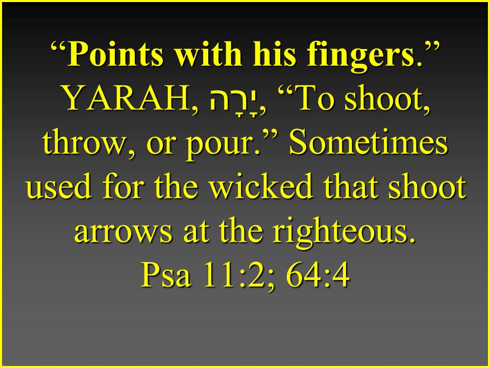 Points with his fingers. YARAH, יָרָה, To shoot, throw, or pour. Sometimes used for the wicked that shoot arrows at the righteous.