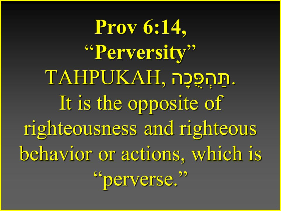 Wisdom can save you from perverse words and from those who rejoice in the perversity of evil, Prov 2:12, 14.