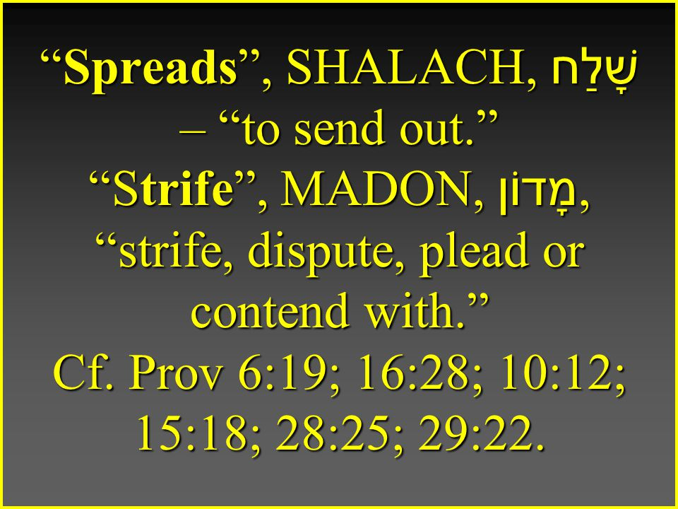 Spreads , SHALACH, שָׁלַח – to send out. Strife , MADON, מָדוֹן, strife, dispute, plead or contend with. Cf.