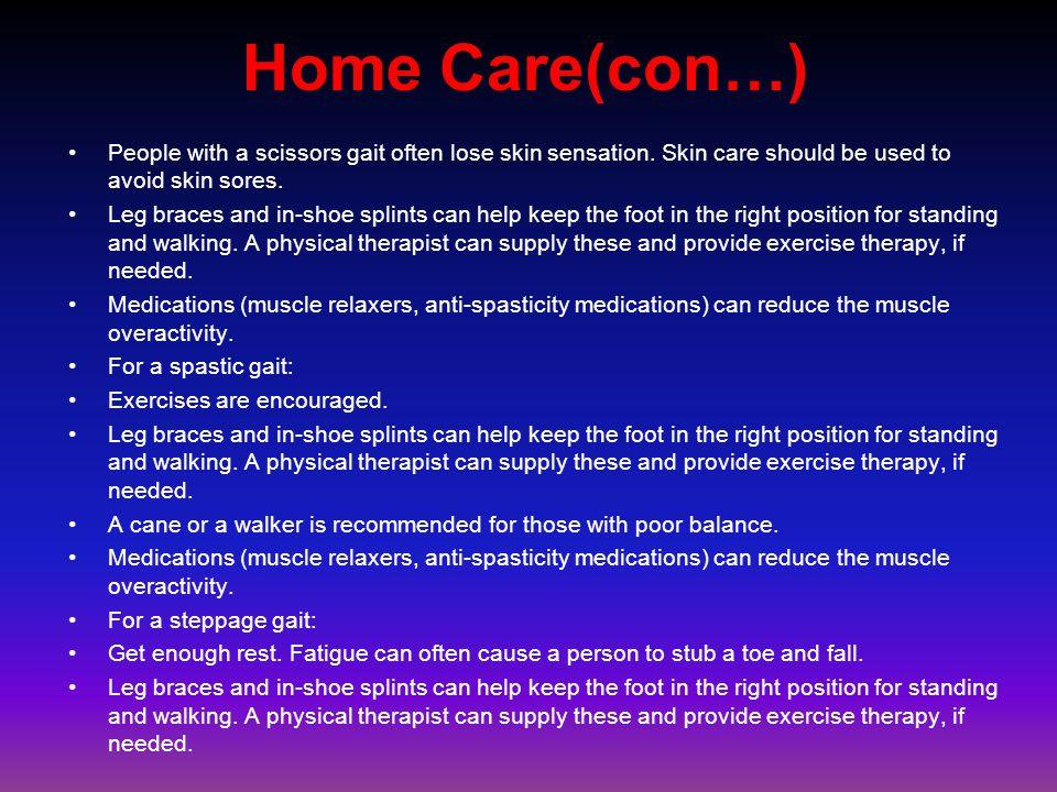 Home Care(con…) People with a scissors gait often lose skin sensation.