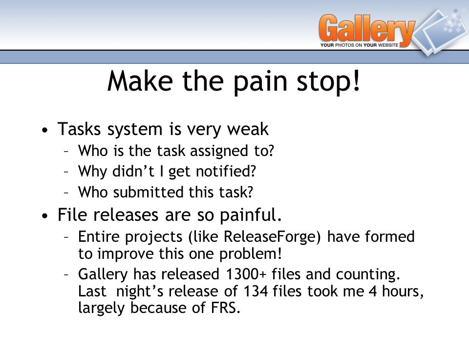 Make the pain stop.Tasks system is very weak –Who is the task assigned to.