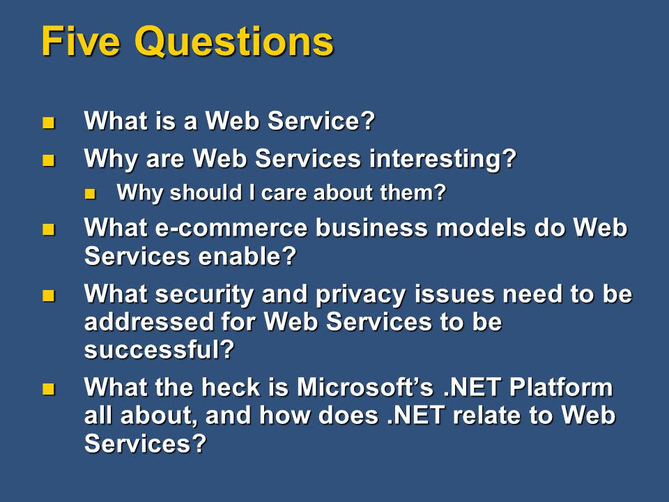 Five Questions What is a Web Service. What is a Web Service.
