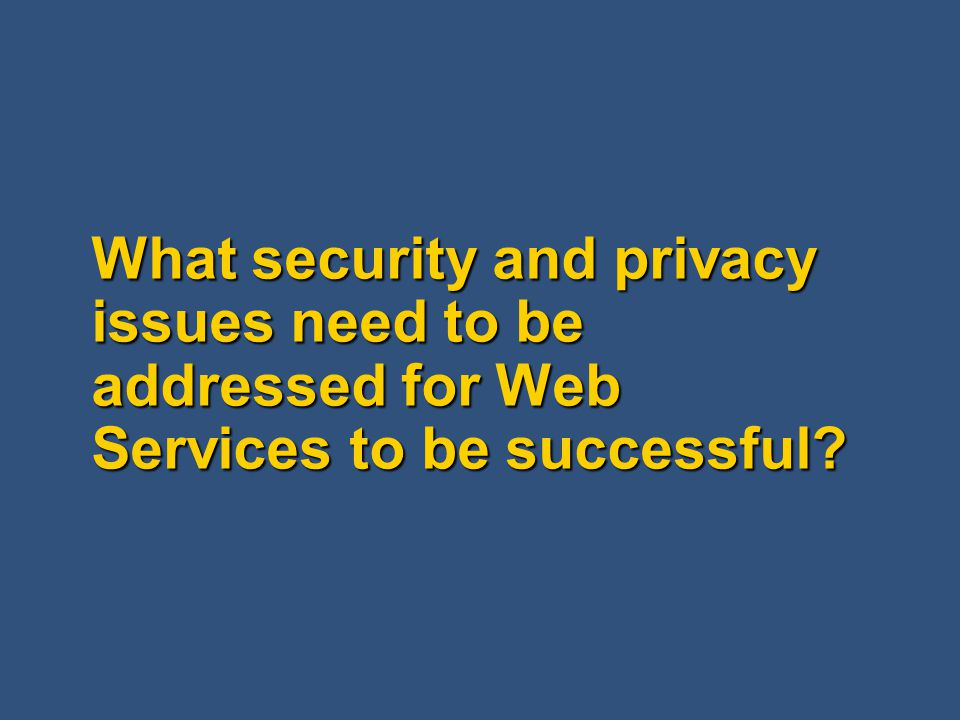 What security and privacy issues need to be addressed for Web Services to be successful?