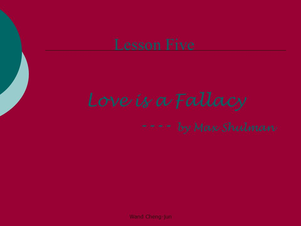 Wand Cheng-jun Lesson Five Love is a Fallacy ---- by Max Shulman
