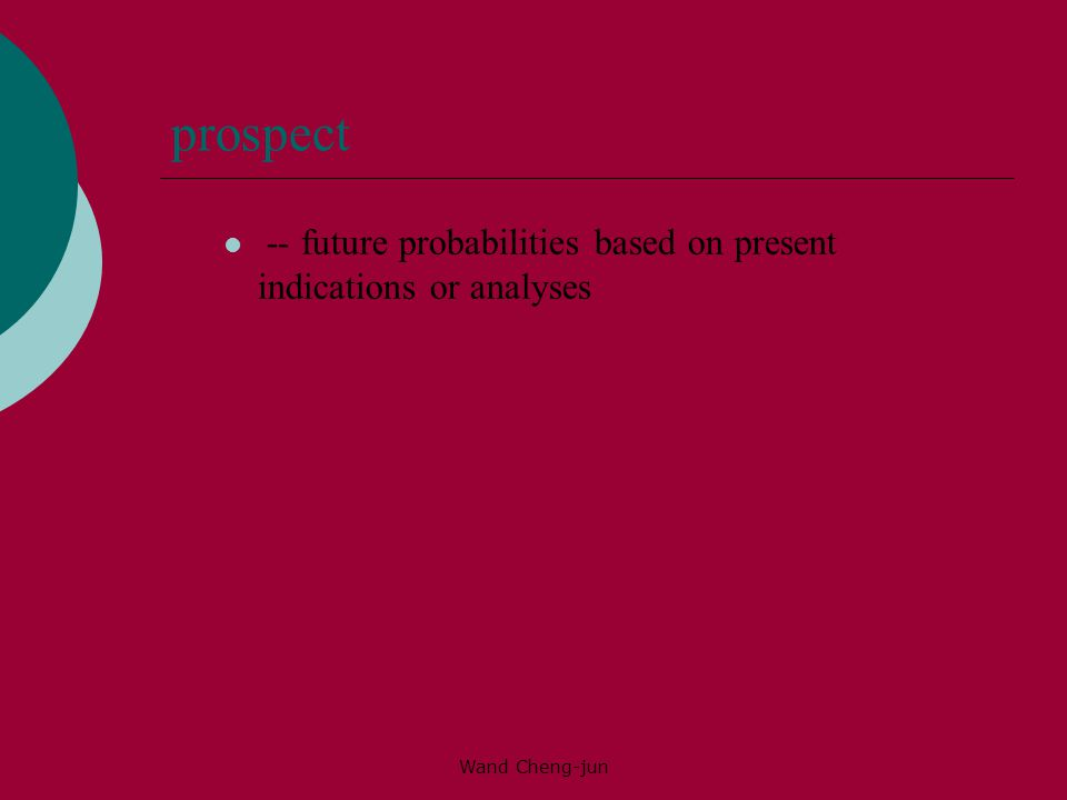 Wand Cheng-jun prospect -- future probabilities based on present indications or analyses