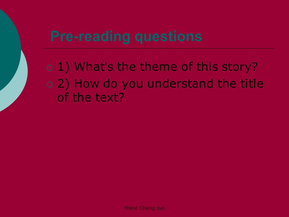 Wand Cheng-jun Pre-reading questions  1) What ' s the theme of this story.