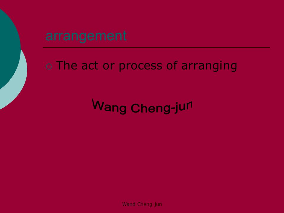 Wand Cheng-jun arrangement  The act or process of arranging