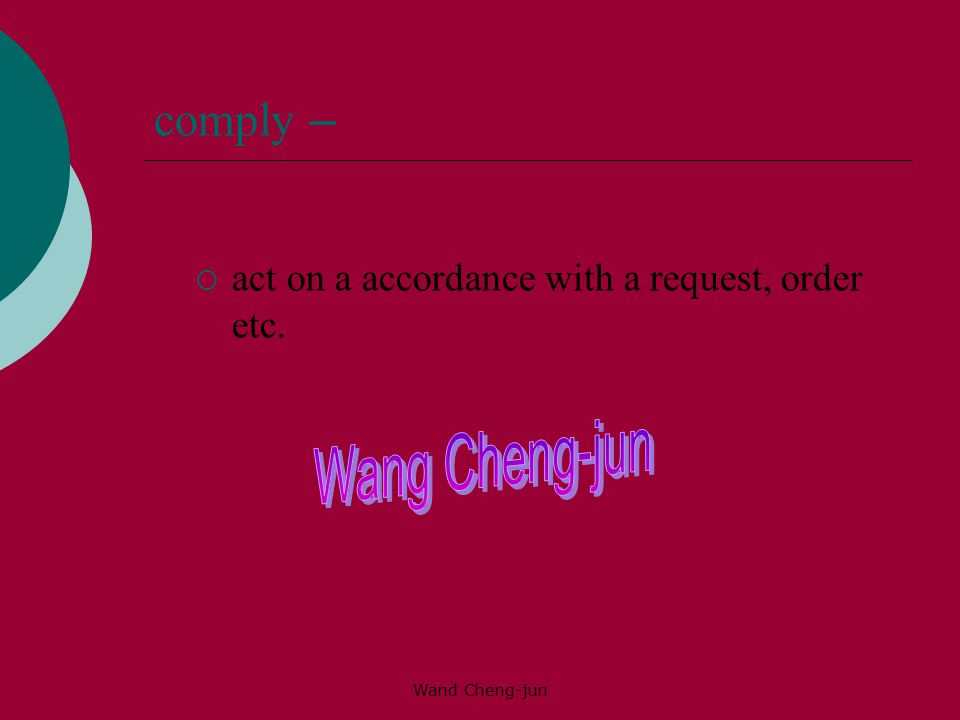 Wand Cheng-jun comply –  act on a accordance with a request, order etc.
