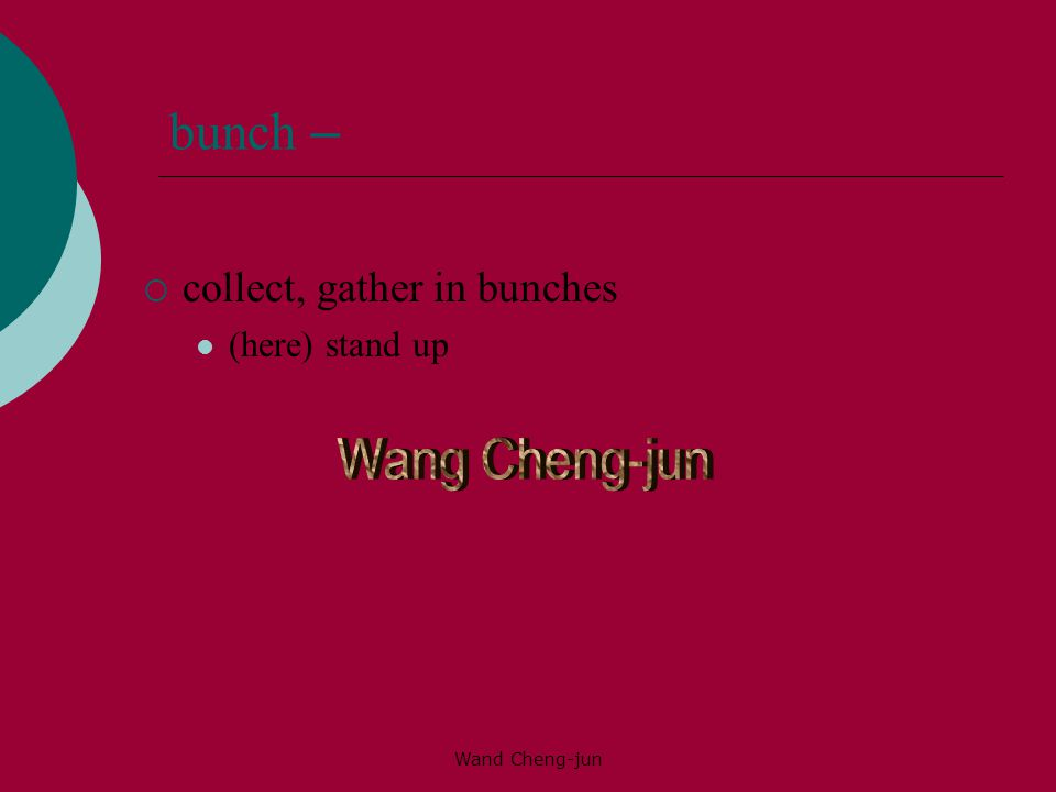 Wand Cheng-jun bunch –  collect, gather in bunches (here) stand up