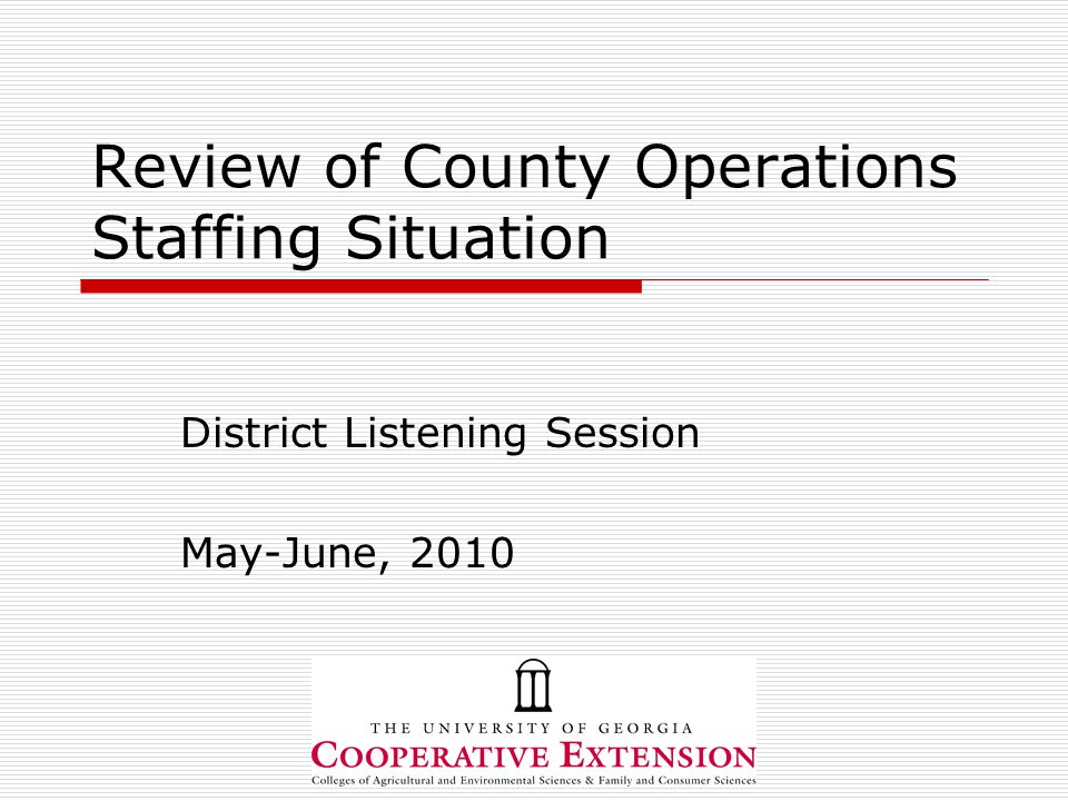 Review of County Operations Staffing Situation District Listening Session May-June, 2010