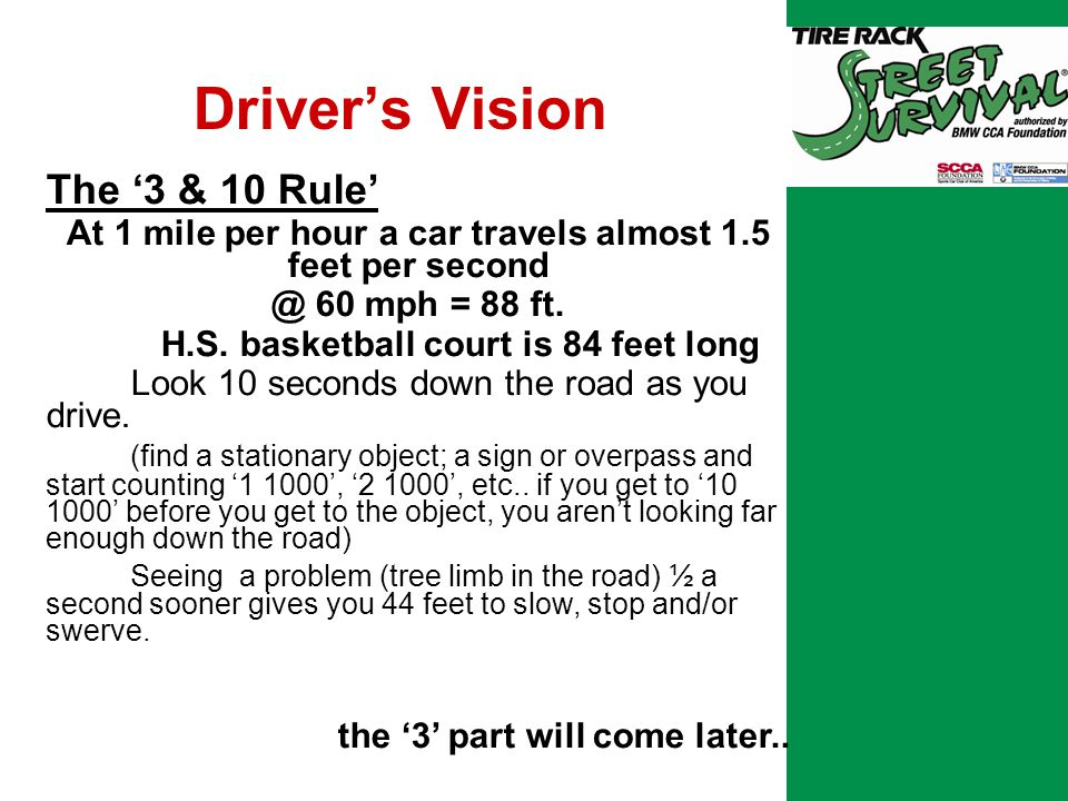 Driver's Vision The '3 & 10 Rule' At 1 mile per hour a car travels almost 1.5 feet per second @ 60 mph = 88 ft.