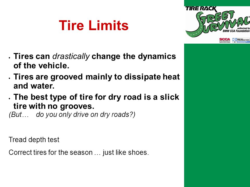 Tire Limits  Tires can drastically change the dynamics of the vehicle.