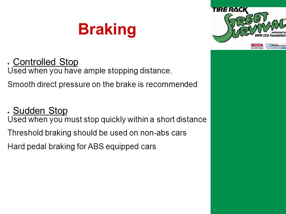 Braking  Controlled Stop Used when you have ample stopping distance.