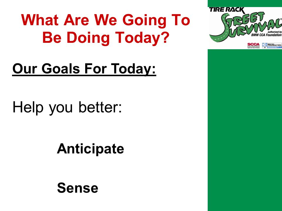 What Are We Going To Be Doing Today Our Goals For Today: Help you better: Anticipate Sense Manage