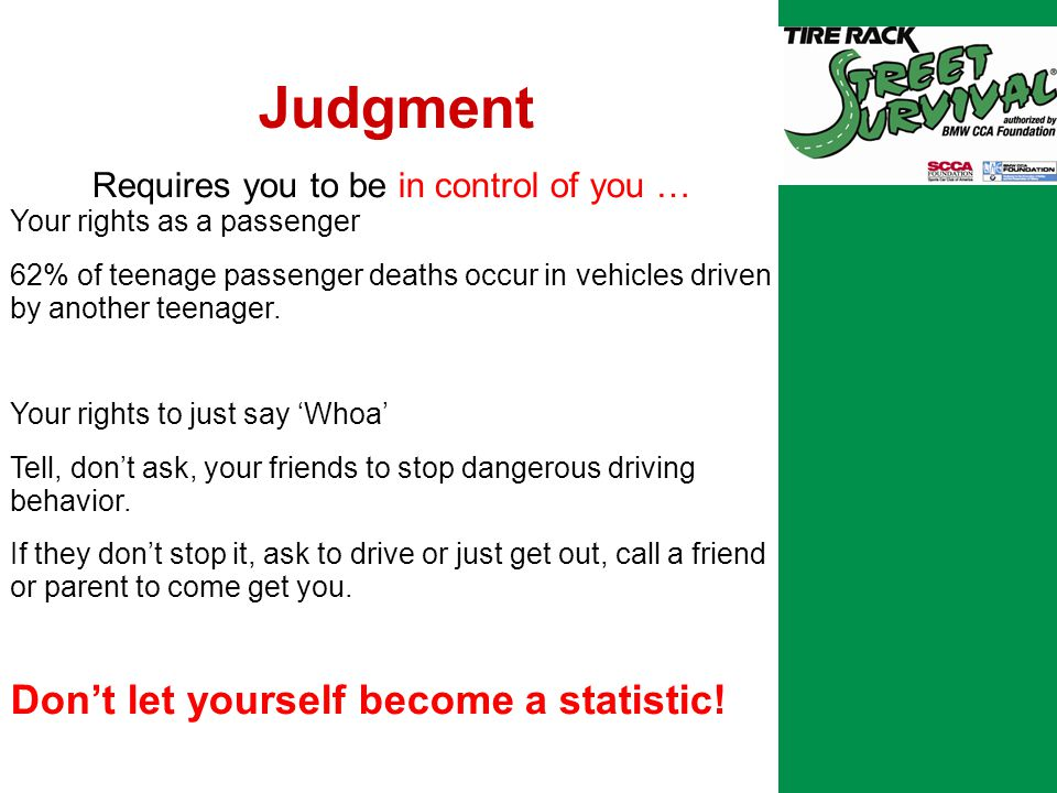 Judgment Requires you to be in control of you … Your rights as a passenger 62% of teenage passenger deaths occur in vehicles driven by another teenager.