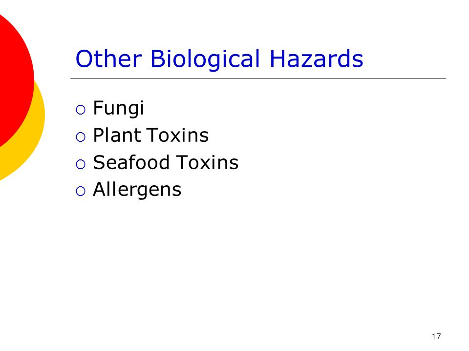 17 Other Biological Hazards  Fungi  Plant Toxins  Seafood Toxins  Allergens