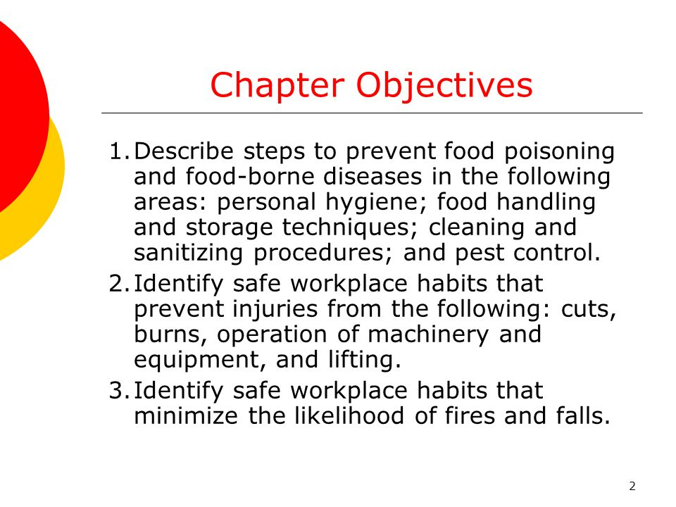 2 Chapter Objectives 1.Describe steps to prevent food poisoning and food-borne diseases in the following areas: personal hygiene; food handling and st