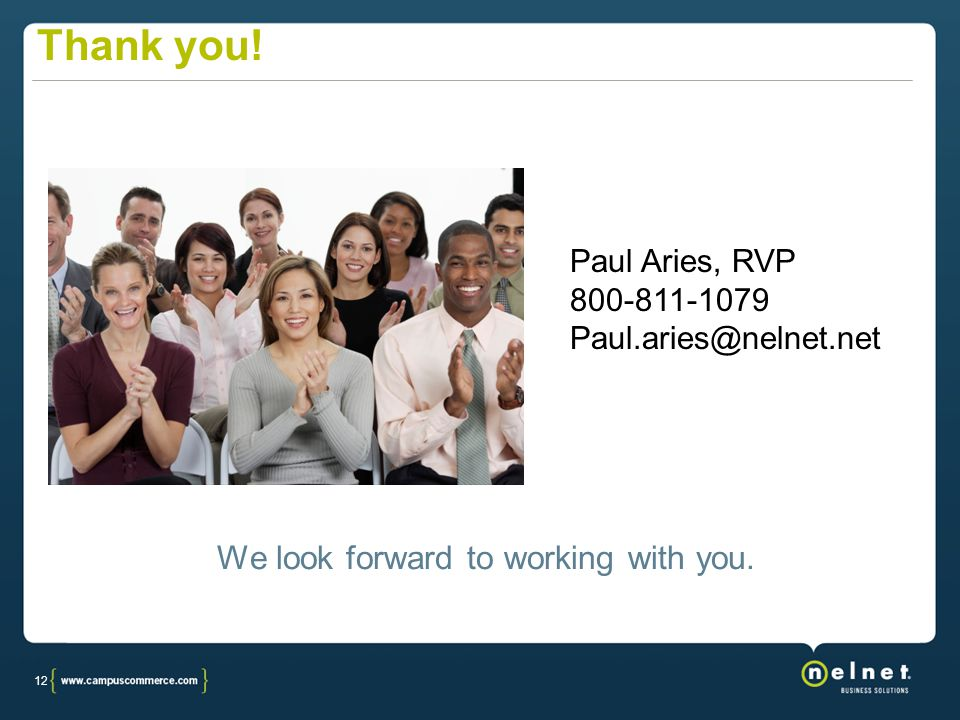 12 Thank you! We look forward to working with you. Paul Aries, RVP 800-811-1079 Paul.aries@nelnet.net