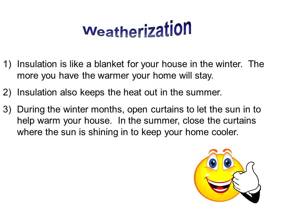 1)Insulation is like a blanket for your house in the winter.