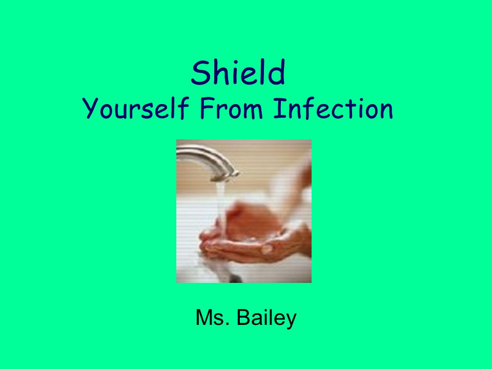 Shield Yourself From Infection Ms. Bailey