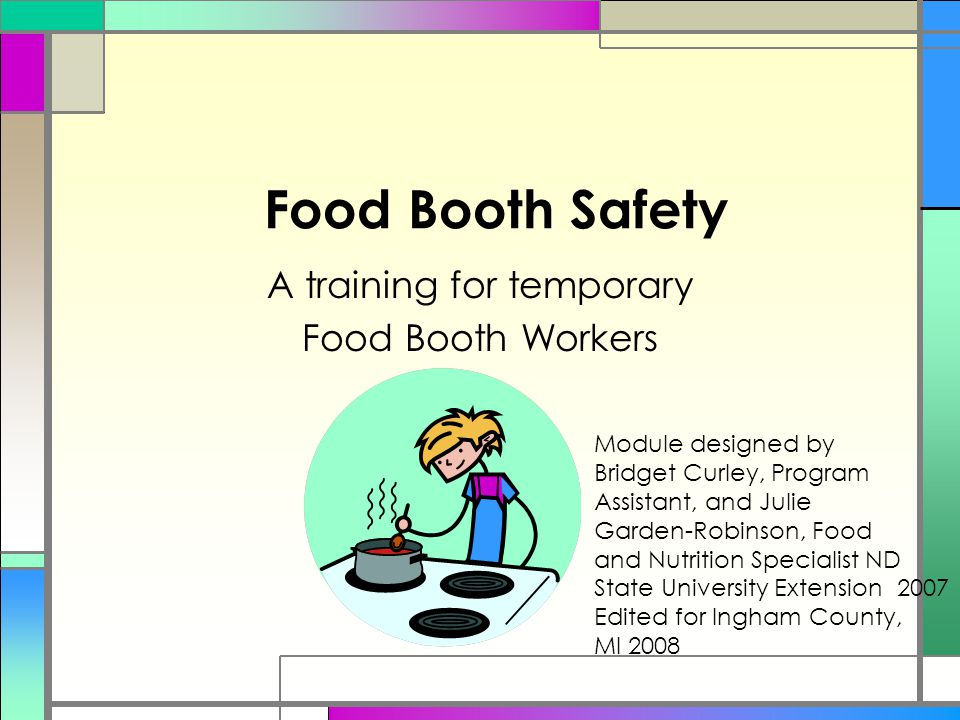 Food Booth Safety A training for temporary Food Booth Workers Module designed by Bridget Curley, Program Assistant, and Julie Garden-Robinson, Food an