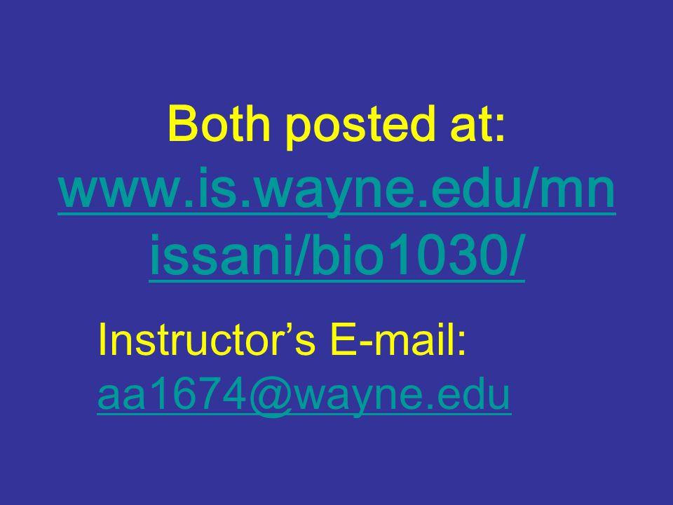 Both posted at: www.is.wayne.edu/mn issani/bio1030/ www.is.wayne.edu/mn issani/bio1030/ Instructor's E-mail: aa1674@wayne.edu aa1674@wayne.edu