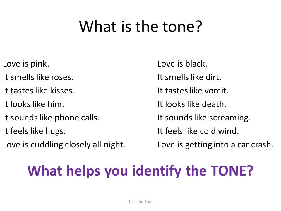 What is the tone. Bias and Tone Love is pink. It smells like roses.