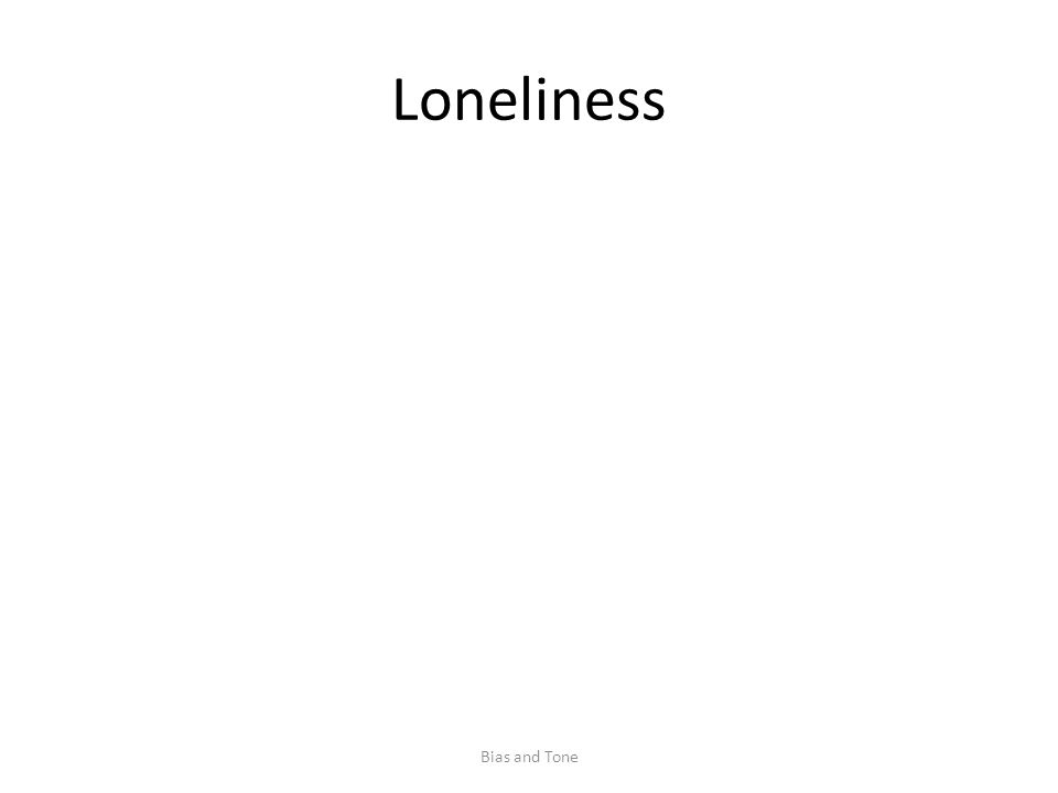 Loneliness Bias and Tone
