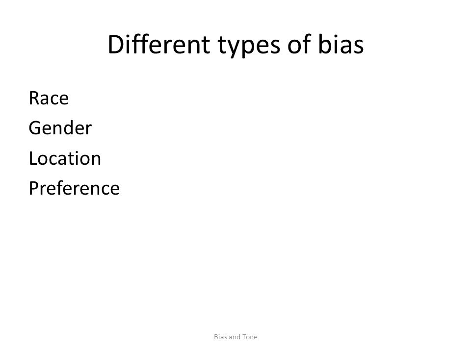 Different types of bias Race Gender Location Preference Bias and Tone