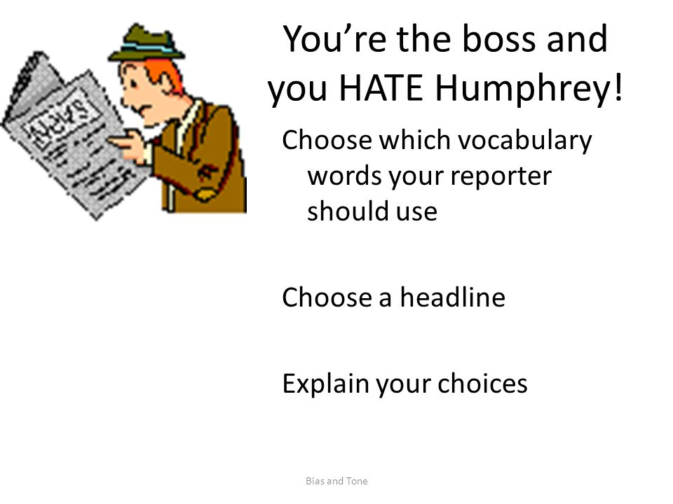 You're the boss and you HATE Humphrey.