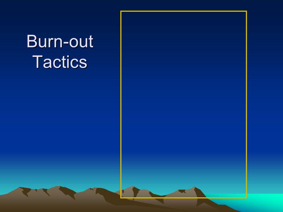 Burn-out Tactics