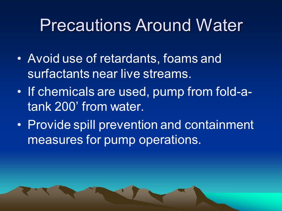 Precautions Around Water Avoid use of retardants, foams and surfactants near live streams.