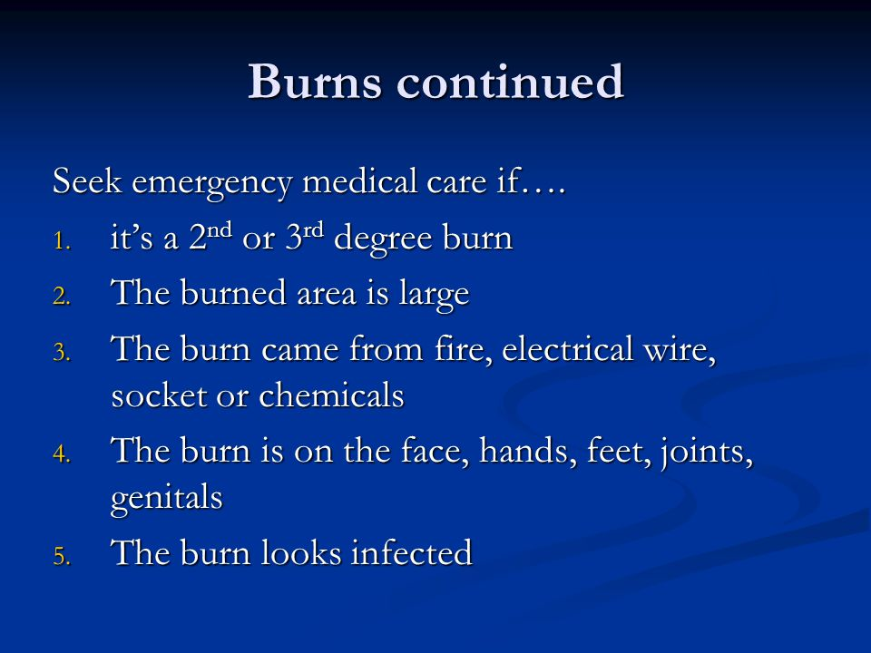 Burn Care Submerge in cold Water (except 3 rd ) Wrap in dry clean dressing Do NOT put any ointments, butter or other remedies on burn