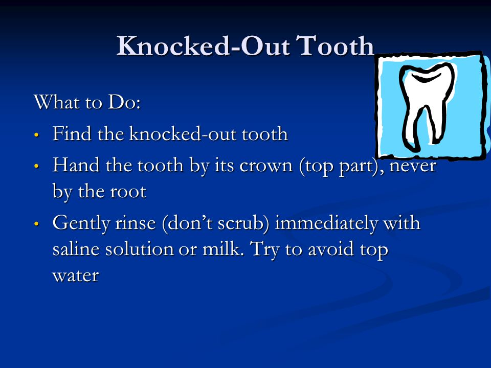 Knocked-Out Tooth Every minute a tooth is out of its socket means there is less chance that it will survive.