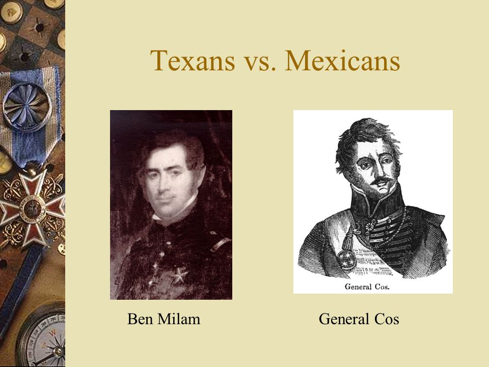 Capture of San Antonio  On December 4, 1835 – Colonel Ben Milam led a group of 300 Texan rebels to attack San Antonio.  At dawn… – Texans fought fro