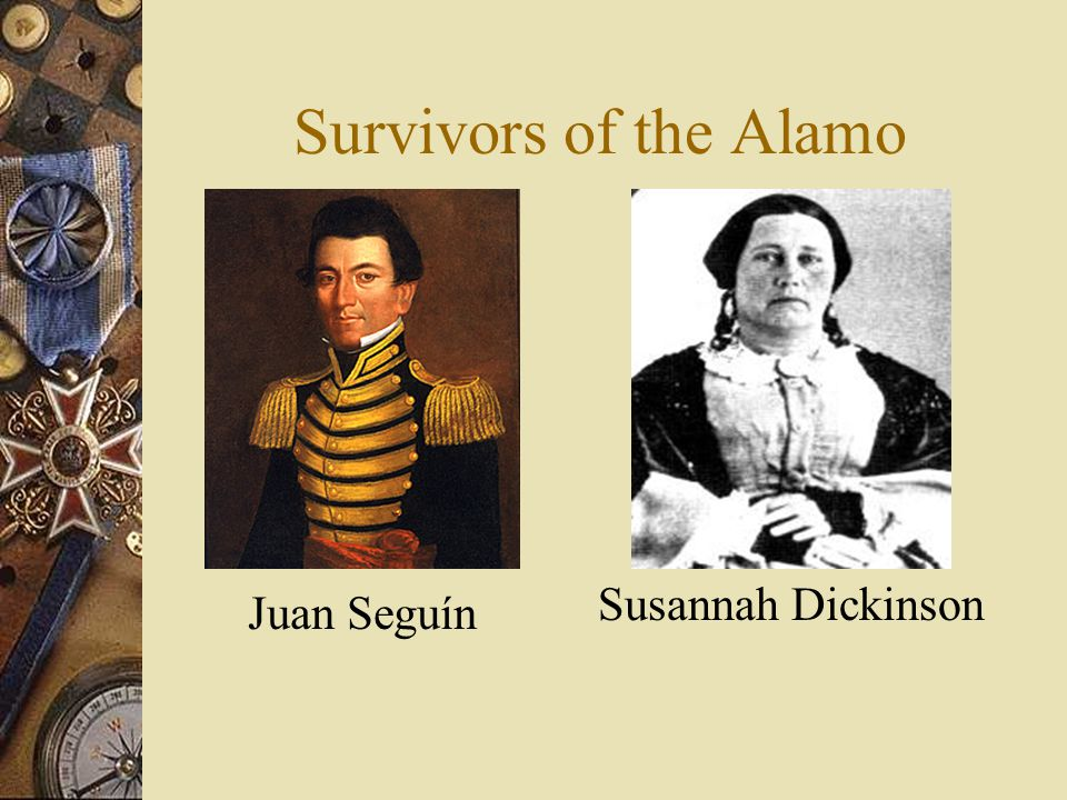 Defenders of the Alamo  Juan Seguín-Led a group of Tejanos Tejano - A Mexican who calls TX home Travis needed a person to sneak out of the Alamo to t