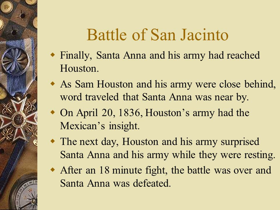 Runaway Scrape  As the Mexican Army marched through Texas, towards Houston, they were burning towns, terrorizing, and killing Texans.  Texan familie